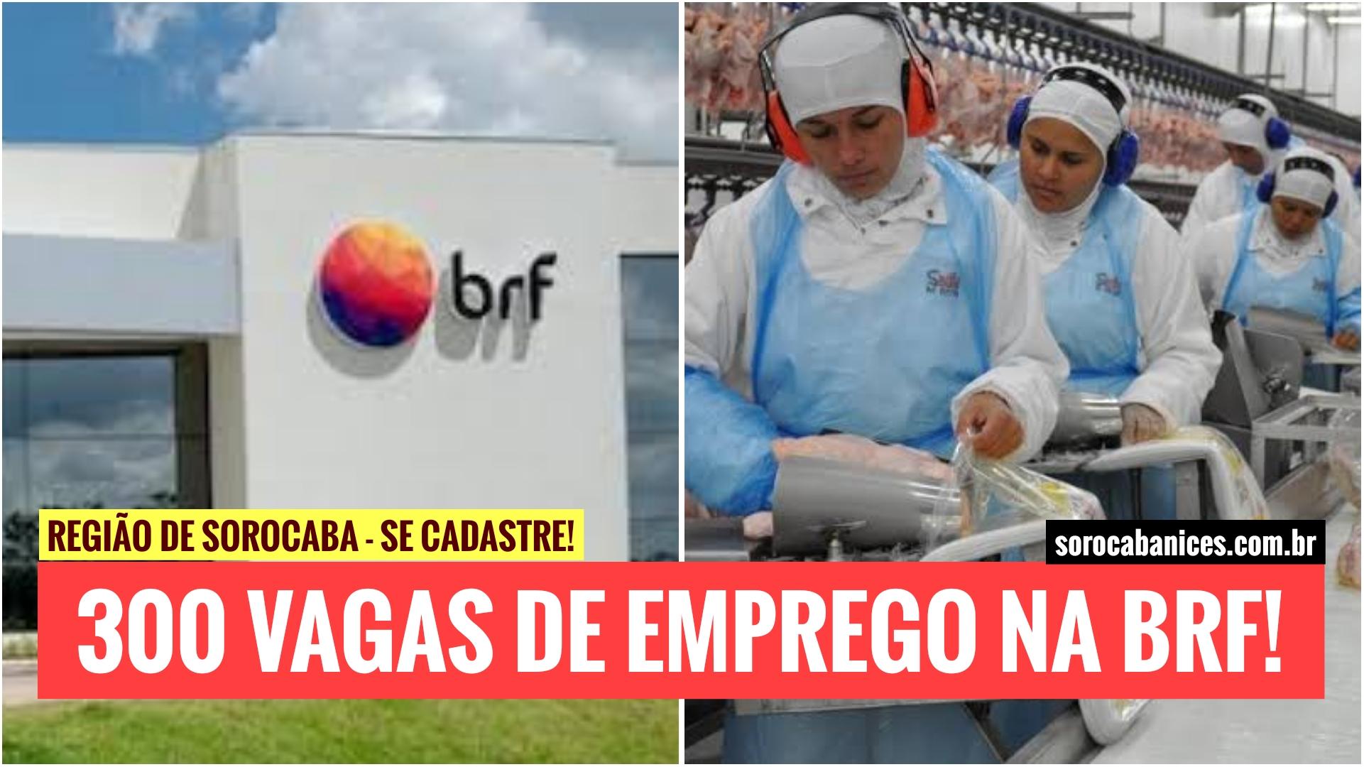 Dona da Sadia e Perdigão, BRF abre 300 vagas de emprego na região de Sorocaba